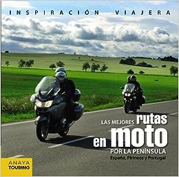 Las mejores rutas en moto por la Península / The best motorbike routes in the Peninsula: España, Pirineos Y Portugal / Spain, Pyrenees and Portugal (Spanish ...