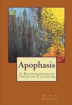 Apophasis: A Bildungsroman through Facebook by [Mahmood, Selina]