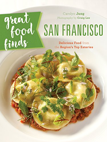Great Food Finds San Francisco: Delicious Food from the Region's Top Eateries by Carolyn Jung