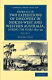Journals of Two Expeditions of Discovery in North-West and Western Australia, during the Years 1837, 38, and 39 (Cambridge Library Collection - History of Oceania) (Volume 2)