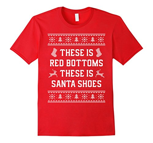 Mens These Is Red Bottoms These Is Santa Shoes Ugly Christmas Tee Medium Red