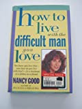 How to Live with the Difficult Man You Love, Nancy Good, 0312114214