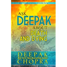 Ask Deepak About Death and Dying