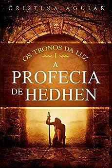 A Profecia de Hedhen (Os Tronos da Luz Livro 1) por [Aguiar, Cristina]