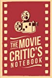"""The Movie Critic's Notebook: The Perfect Journal for Serious Movie Buffs and Film Students. 6.14"""" x 9.21"""" Perfect Bound…"""