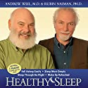 Healthy Sleep: Wake Up Refreshed and Energized with Proven Practices for Optimum Sleep Speech by Andrew Weil, Rubin Naiman Narrated by Andrew Weil, Rubin Naiman