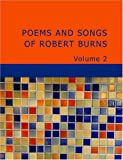 Poems and Songs of Robert Burns Volume 2, Robert Burns, 1434645401