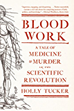 Blood Work: A Tale of Medicine and Murder in the Scientific Revolution