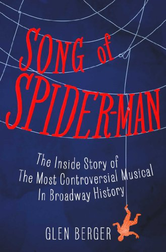 Song of Spider-Man: The Inside Story of the Most Controversial Musical in Broadway History]()