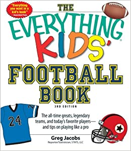 Book The Everything Kids' Football Book, 3rd Edition: The All-Time Greats, Legendary Teams, and Today's Favorite Players-and Tips on Playing Like a Pro