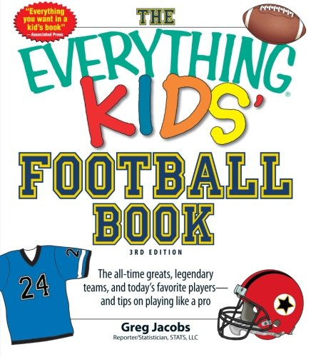 The Everything KIDS' Football Book, 3rd Edition: The all-time greats, legendary teams, and today's favorite players-and tips on playing like a pro