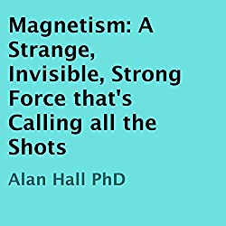 Magnetism: A Strange, Invisible, Strong Force That's Calling All the Shots