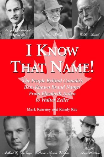 I Know That Name!: The People Behind Canada's Best Known Brand Names from Elizabeth Arden to Walter Zeller by Randy Ray - Mall Arden