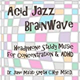 Acid Jazz Brainwave: Headphone Study Music For Concentration and ADHD