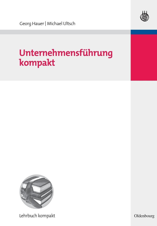 Unternehmensführung kompakt (Betriebswirtschaftslehre kompakt)