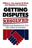 img - for Getting Disputes Resolved: Designing Systems to Cut the Costs of Conflict (Jossey-bass Management Series) book / textbook / text book