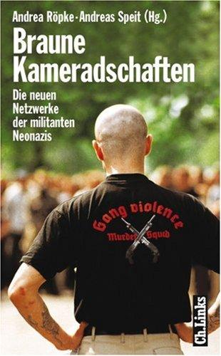 Braune Kameradschaften. Die neuen Netzwerke der militanten Neonazis