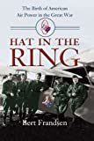 Book cover for Hat in the Ring: The Birth of American Air Power in the Great War