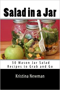Salad in a Jar: 50 Mason Jar Salad Recipes to Grab and Go