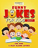 Funny Joke Book for Kids 2017: Really Funny Family Friendly Jokes for Kids! (Kids Jokes)
