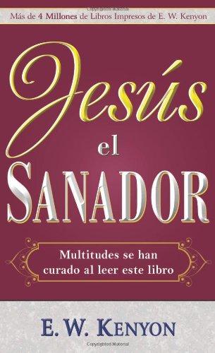 Jesus el Sanador (Jesus The Healer) (Spanish Edition) [E.W. Kenyon] (Tapa Blanda)