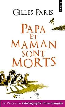 Papa Et Maman Sont Morts Gilles Paris Babelio