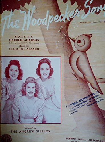 THE WOODPECKER SONG: Featured by The Andrews Sisters. English lyric by Harold Adamson. Music by Eldo Di Lazzaro.