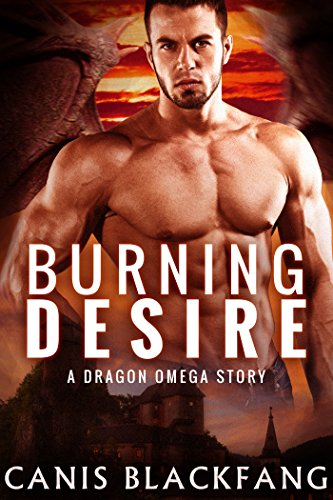 Burning Desire: A Dragon OMEGA Story - M/M Gay Shifter Mpreg Romance