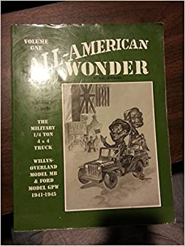 All American Wonder: Information Regarding the History, Production, Features and the Restoration of Military Jeeps 1941-1945 by Ray R. Cowdery (1986-06-03)