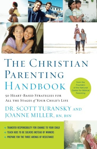 The Christian Parenting Handbook: 50 Heart-Based Strategies for All the Stages of Your Child