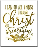 i can do all things art - Gold Foil Print / I Can Do All Things Through Christ Who Strengthens Me / Inspirational Wall Desk Art / 8x10 inches