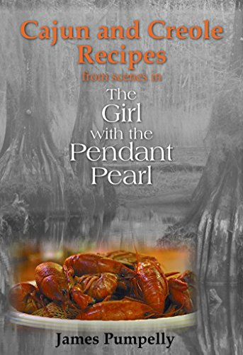 The Girl With the Pendant Pearl, Cajun and Creole Recipes by James Pumpelly