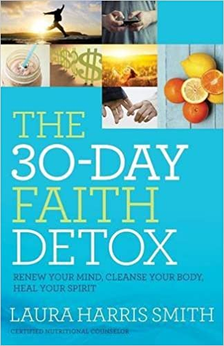 The 30 day faith detox renew your mind cleanse your body heal the 30 day faith detox renew your mind cleanse your body heal your spirit laura harris smith 9780800797874 amazon books malvernweather Image collections