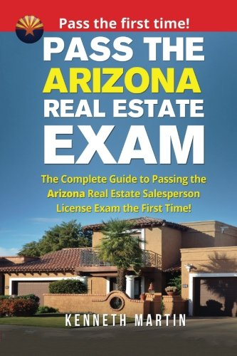 Pass the Arizona Real Estate Exam: The Complete Guide to Passing the Arizona Real Estate Salesperson License Exam the First Time!