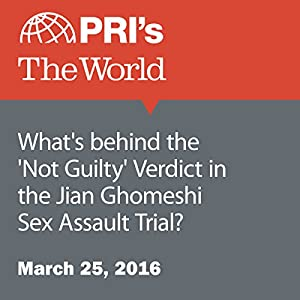 What's behind the 'Not Guilty' Verdict in the Jian Ghomeshi Sex Assault Trial?
