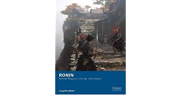 Ronin - Skirmish Wargames in the Age of the Samurai By ...