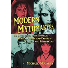 Modern Mythmakers: 33 Interviews with Horror, Science Fiction and Fantasy Writers and Filmmakers