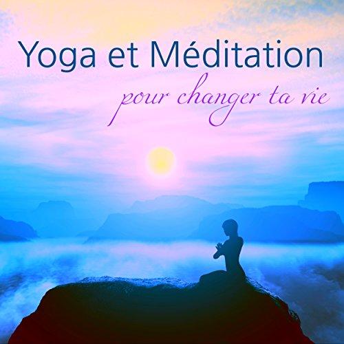 Yoga et Méditation pour Changer Ta Vie - Musique relaxante pour cours de yoga et méditation, Vipassana et Kundalini