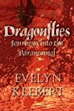 Dragonflies - Journeys into the Paranormal, Evelyn Klebert, 1887560726