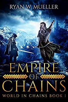 Empire of Chains (World in Chains Book 1) by [Mueller, Ryan W.]