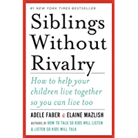 Siblings Without Rivalry: How to Help Your Children Live Together So You Can Live Too (English Edition)