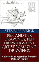 Pen and Ink Drawings; Pen Drawings: One Artist's Amazing Drawings: Collected and Assembled from the Matrix of Reality