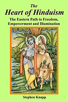 The Heart of Hinduism: The Eastern Path to Freedom, Empowerment and Illumination (English Edition) por [Knapp, Stephen]
