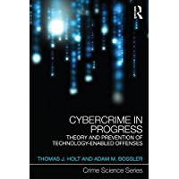 Cybercrime in Progress: Theory and prevention of technology-enabled offenses (Crime Science Series Book 17)