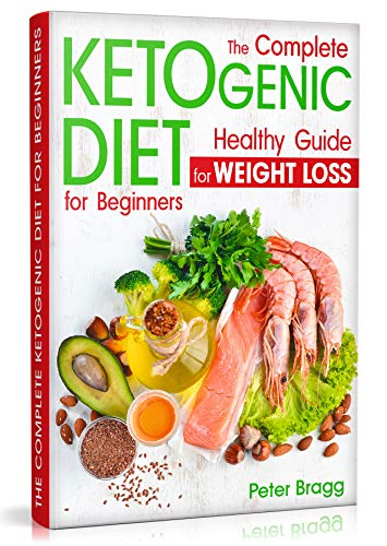 The Complete Ketogenic Diet for Beginners: Healthy Guide for Weight Loss (keto diet for beginners 2019, keto for beginners guide, keto products, ketone diet foods)