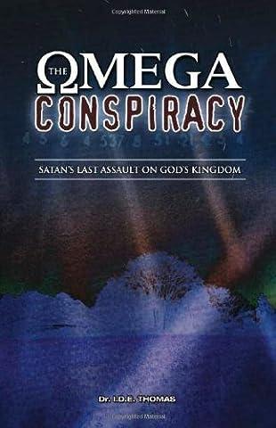 The Omega Conspiracy: Satan's Last Assault On God's Kingdom (Religious Conspiracy)