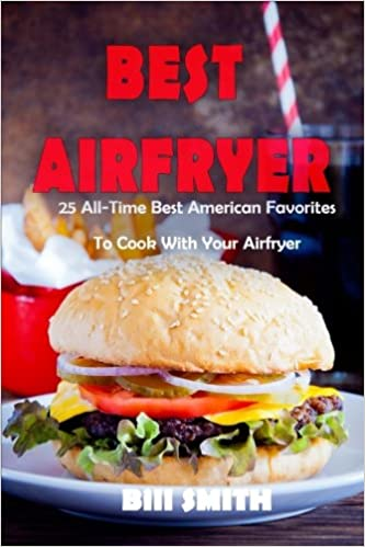 Best Airfryer: 25 All-Time Best American Favorites To Cook With Your Airfryer