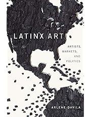 Latinx Art: Artists, Markets, and Politics