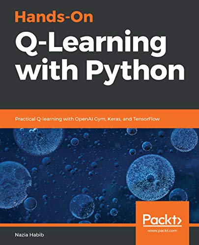 Hands-On Q-Learning with Python: Practical Q-learning with OpenAI Gym, Keras, and TensorFlow