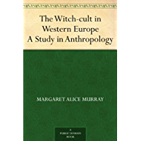The Witch-cult in Western Europe A Study in Anthropology (English Edition)